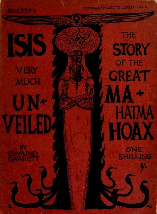 Isis very much unveiled, being the story of the great mahatma hoax