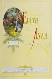 """Edith and her Ayah, and Other Stories Edith and Her Ayah; The Butterfly; The Penitent; The Reproof; The Vase and the Dart; The Jewel; The Storm; The Sabbath-Tree; The White Robe; Crosses; The Two Countries; Do You Love God?; The Imperfect Copy; A Story of the Crimea; """"I Have a Home, a Happy Home"""""""