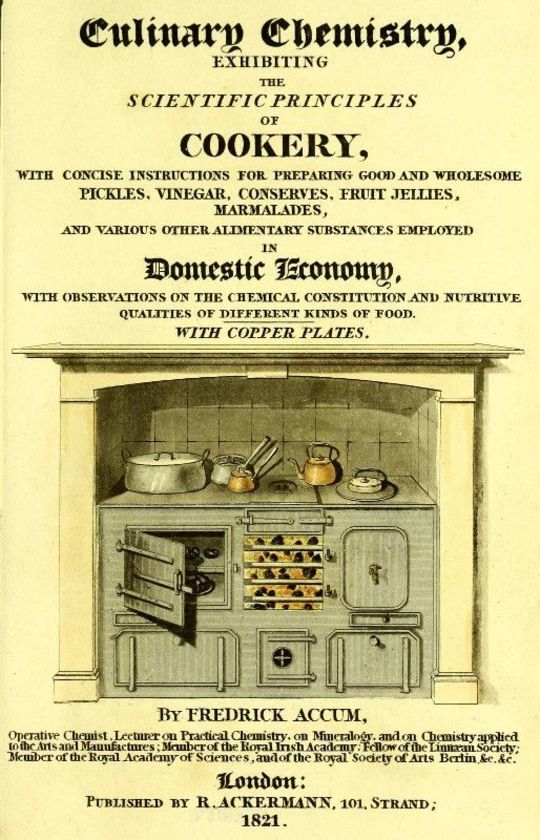 Culinary Chemistry The Scientific Principles of Cookery, with Concise Instructions for Preparing Good and Wholesome Pickles, Vinegar, Conserves, Fruit Jellies, Marmalades, and Various Other Alimentary Substances Employed in Domestic Economy, with Observations on the Chemical Constitution and Nutritive Qualities of Different Kinds of Food.