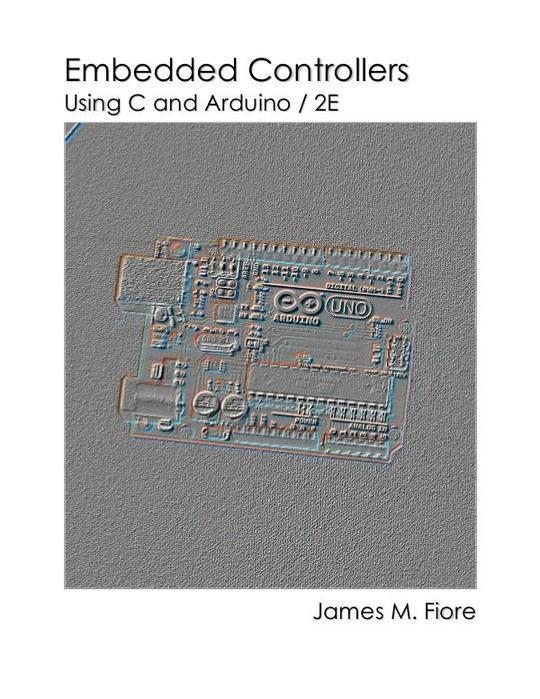 Embedded Controllers Using C and Arduino