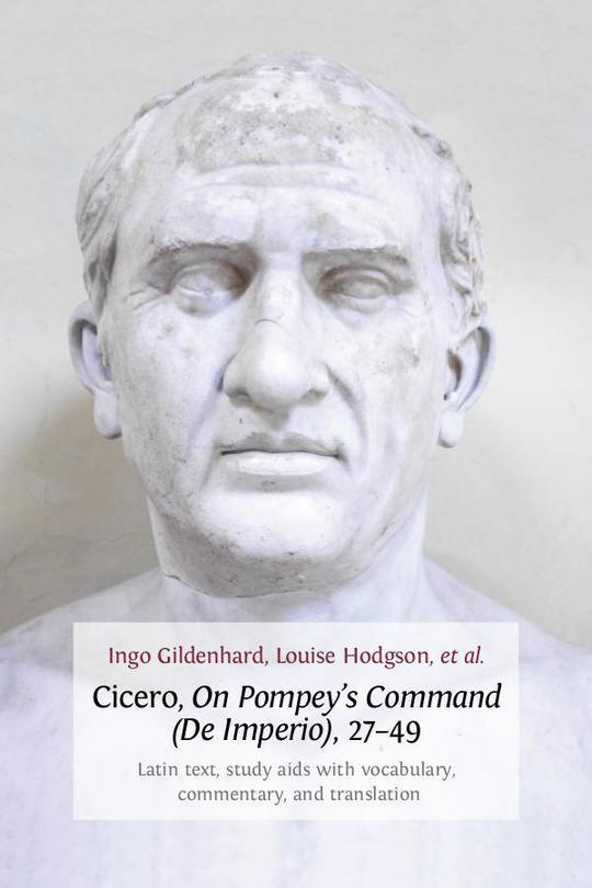 Cicero, On Pompey's Command (De Imperio), 27–49. Latin Text, Study Aids with Vocabulary, Commentary, and Translation