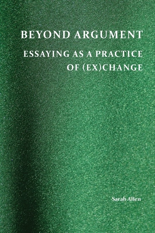 Beyond Argument: Essaying as a Practice of (Ex)Change