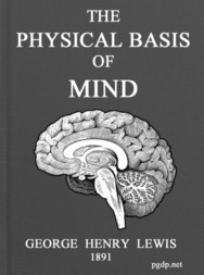 Problems of Life and Mind. Second series: The Physical Basis of Mind