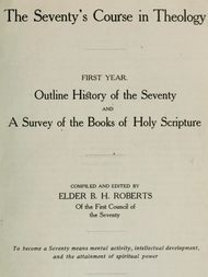 The Seventy's Course in Theology (First Year) Outline History of the Seventy and A Survey of the Books of Holy Scripture