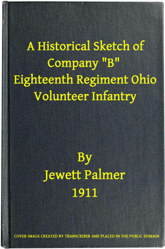 "A Historical Sketch of Company ""B,"" Eighteenth Regiment Ohio Volunteer Infantry Three Months Service"