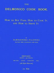 The Delmonico Cook Book How to Buy Food, How to Cook It, and How to Serve It.