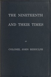 The Nineteenth and Their Times Being an Account of the Four Cavalry Regiments in the British Army That Have Borne the Number Nineteen and of the Campaigns in Which They Served