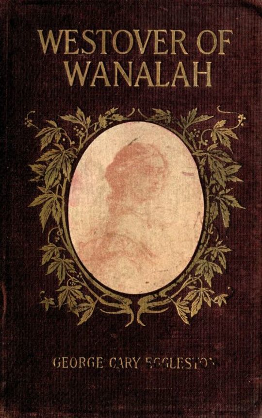 Westover of Wanalah A story of love and life in Old Virginia