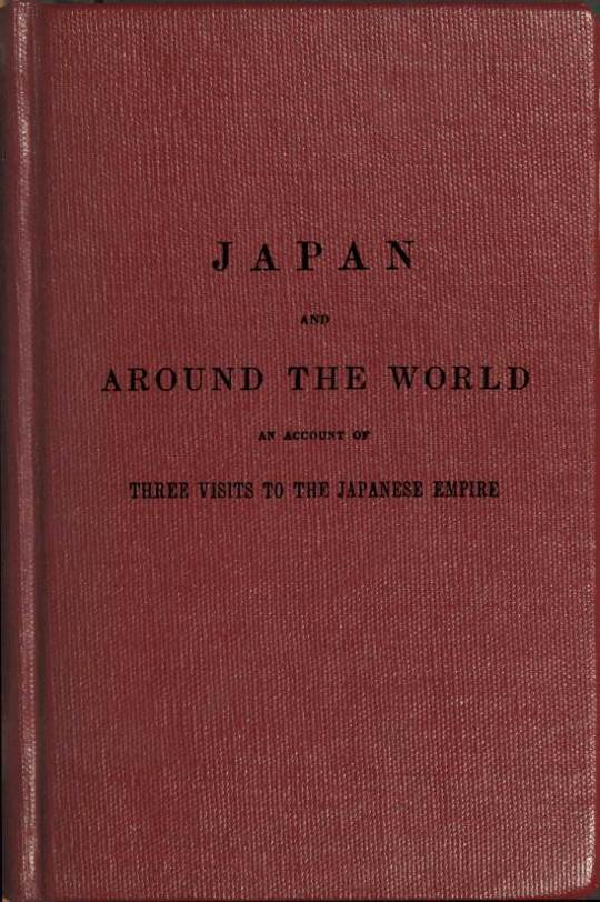 The Japan expedition. Japan and around the world An account of three visits to the Japanese empire, with sketches of Madeira, St. Helena, cape of Good Hope, Mauritius, Ceylon, Singapore, China, and Loo-Choo