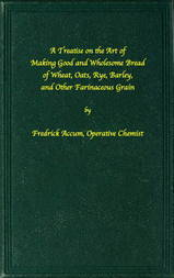 A treatise on the art of making good wholesome bread of wheat, oats, rye, barley and other farinaceous grains