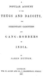 A Popular Account of Thugs and Dacoits, the Hereditary Garotters and Gang-Robbers of India