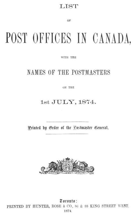 List of Post Offices in Canada, with the Names of the Postmasters on the 1st July 1874