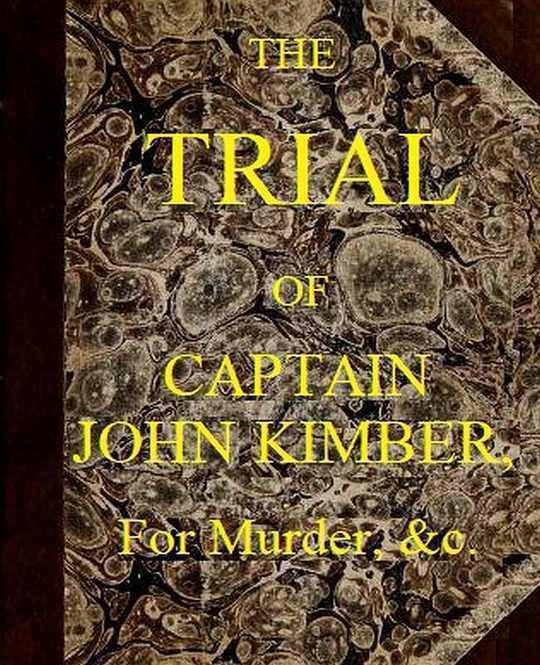 The Trial of Captain John Kimber, for the Murder of Two Female Negro Slaves, on Board the Recovery, African Slave Ship: Tried at the Admiralty Sessions, Held at the Old Baily, the 7th of June, 1792