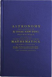 Astronomy Explained Upon Sir Isaac Newton's Principles And made easy to those who have not studied mathematics