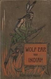 Wolf Ear the Indian A story of the great uprising of 1890-91