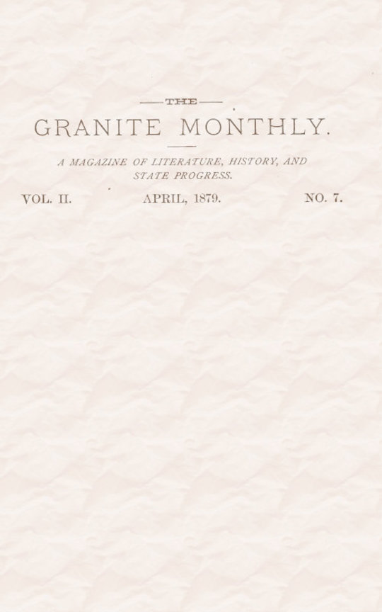 The Granite Monthly. Vol. II. No. 7. Apr., 1879 A New Hampshire Magazine devoted to Literature, History, and State Progress