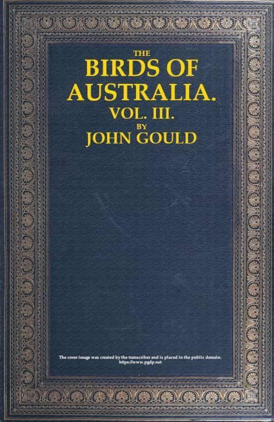 The Birds of Australia, Vol. 3 of 7
