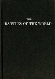 The Battles of the World or, cyclopedia of battles, sieges, and important military events