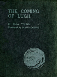 The Coming of Lugh: A Celtic Wonder-Tale Retold