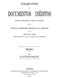 Colección de Documentos Inéditos Relativos al Descubrimiento, Conquista y Organización de las Antiguas Posesiones Españolas de Ultramar. Tomo 9, De Los Documentos Legislativos, II