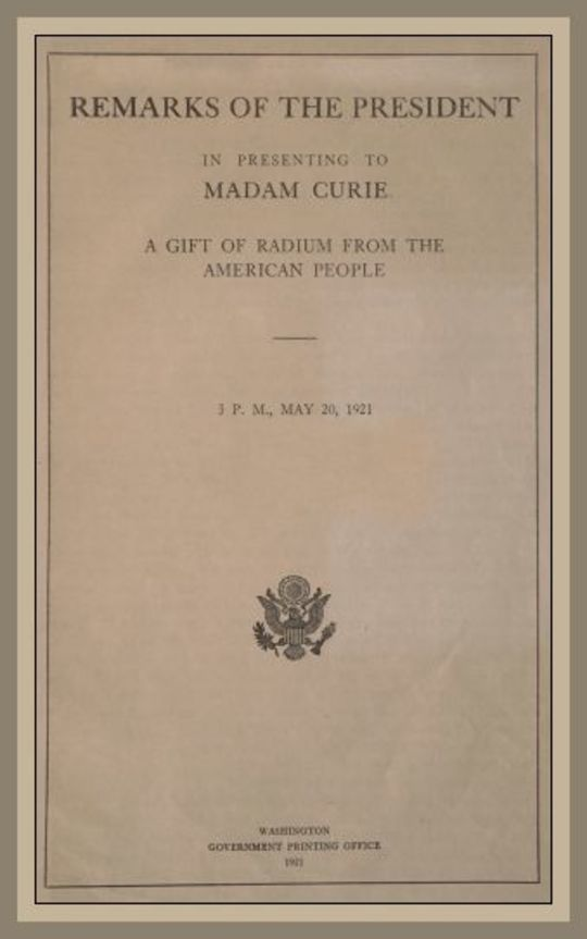 Remarks of the President in Presenting to Madam Curie a Gift of Radium from the American People