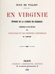 En Virginie Épisode de la guerre de sécession, précédé d'une étude sur l'esclavage et les punitions corporelles en Amérique, et suivi d'une bibliographie raisonnée des principaux ouvrages français et anglais sur la flagellation