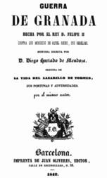 Guerra de Granada: Hecha por el rey D. Felipe II, contra los Moriscos de aquel reino, sus rebeldes; Seguida de la vida del Lazarillo de Tormes, sus fortunas y adversidades