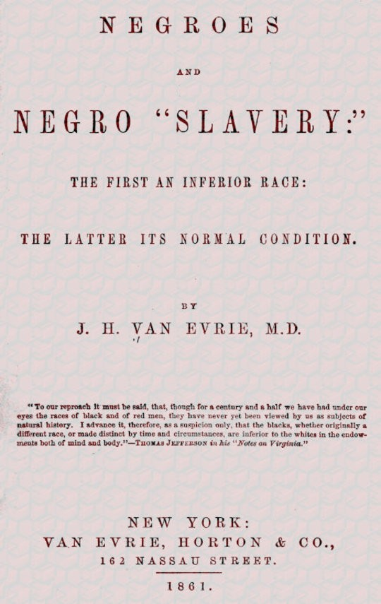 """Negroes and Negro """"Slavery:"""" the first an inferior race: the latter its normal condition."""