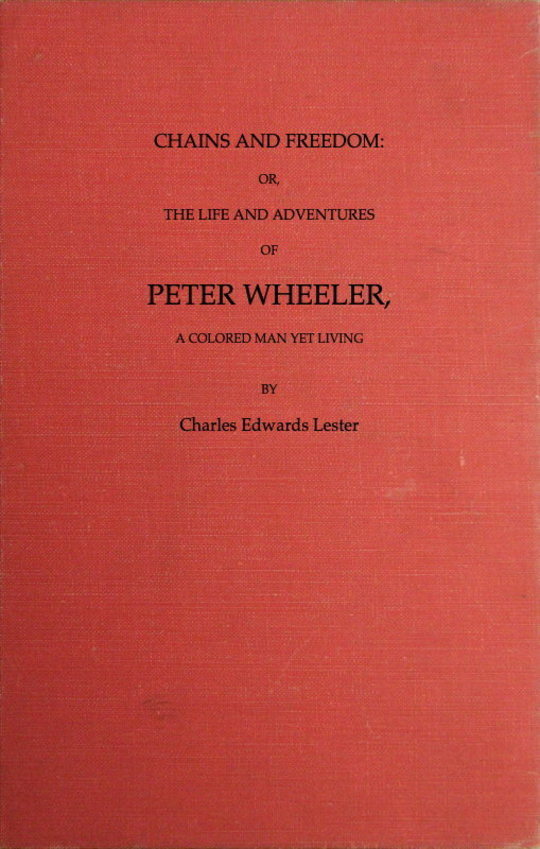 Chains and Freedom or, The Life and Adventures of Peter Wheeler, a Colored Man Yet Living
