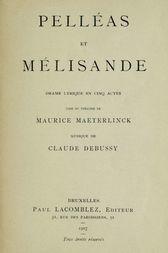 Pelléas et Mélisande Drame lyrique en cinq actes tiré du théâtre de Maurice Maeterlinck Musique de Claude Debussy