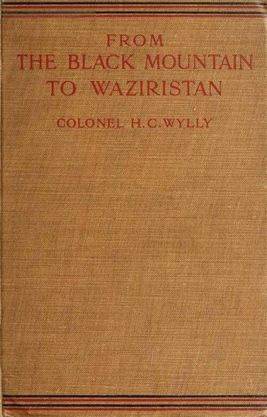 From the Black Mountain to Waziristan Being an Account of the Border Countries and the More Turbulent of the Tribes Controlled by the North-west Frontier Province, and of Our Military Relations With Them in the Past