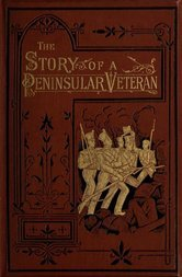 The Story of a Peninsular Veteran Sergeant in the Forty-Third Light Infantry, during the Peninsular War