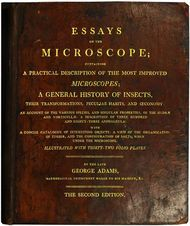 Essays on the Microscope Containing a Practical Description of the Most Improved Microscopes, a General History of Insects, etc., etc.
