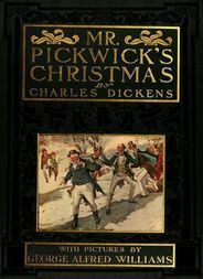 Mr. Pickwick's Christmas being an Account of the Pickwickians' Christmas at the Manor Farm, of the Adventures There; the Tale of the Goblin Who Stole a Sexton, and of the Famous Sports on the Ice