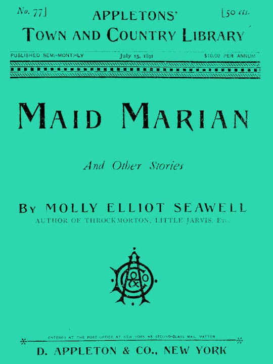 Maid Marian and Other Stories Maid Marian—Little Missy—The Sea Fortunes of Dicky Carew—The Kourásoffs—A Virginia Colonel—The Valbella Brothers—Theodora—Tubal the Fiddler—Priscilla—Kaintuck