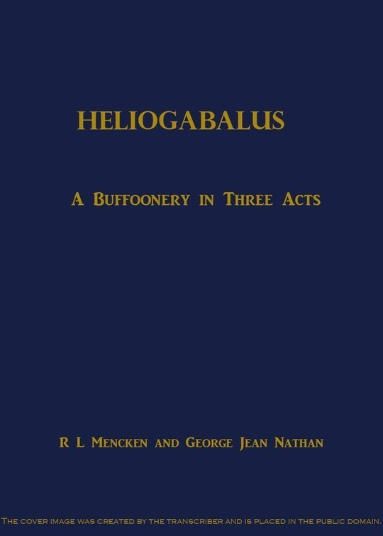 Heliogabalus / A Buffoonery in Three Acts