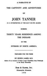 A Narrative of the Captivity and Adventures of John Tanner (U.S. Interpreter at the Saut de Ste. Marie) / During Thirty Years Residence among the Indians in the Interior of North America