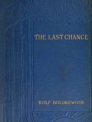 The Last Chance / A tale of the Golden West
