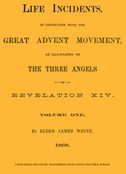Life Incidents, in Connection with the Great Advent Movement, as Illustrated by the Three Angels of Revelation XIV (Volume 1)