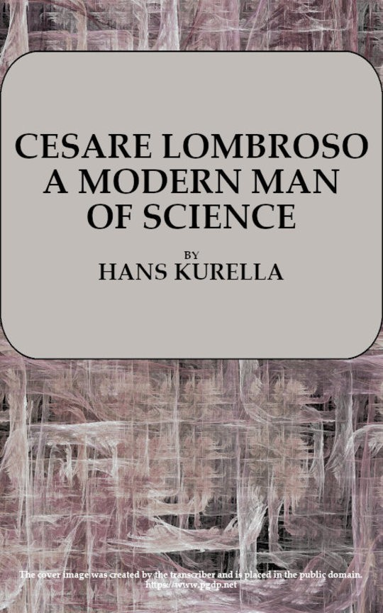 Cesare Lombroso / A modern man of science