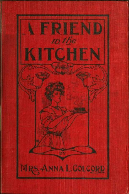 A Friend in the Kitchen / Or What to Cook and How to Cook It. Sixteenth Edition
