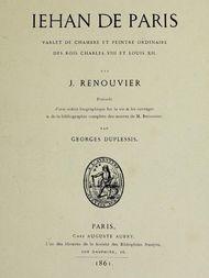 Jehan de Paris / varlet de chambre et peintre ordinaire des rois Charles / VIII et Louis XII