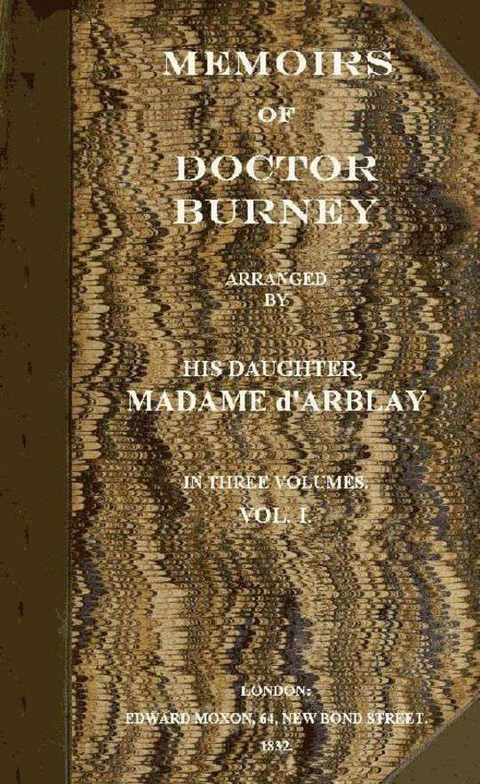Memoirs of Doctor Burney (Vol. 1 of 3) / Arranged from his own manuscripts, from family papers, and / from personal recollections by his daughter, Madame d'Arblay