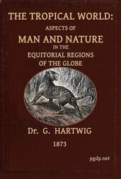 The Tropical World Aspects of man and nature in the equatorial regions of the globe.