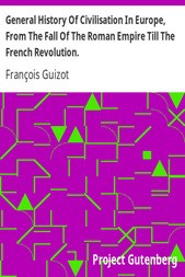 General History Of Civilisation In Europe, From The Fall Of The Roman Empire Till The French Revolution.
