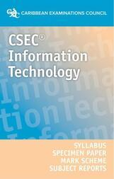 CSEC® Information Technology Syllabus, Specimen Paper, Mark Scheme and Subject Reports