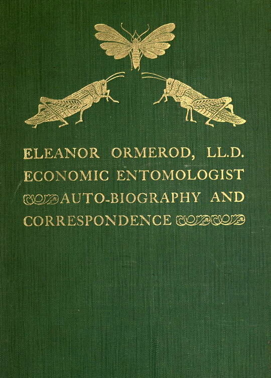Eleanor Ormerod, Ll. D., Economic Entomologist : Autobiography and Correspondence
