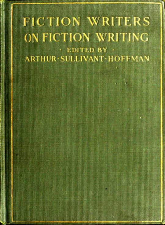 Fiction Writers on Fiction Writing / Advice, opinions and a statement of their own working / methods by more than one hundred authors