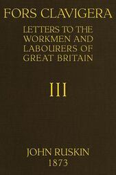 Fors Clavigera (Volume 3 of 8) / Letters to the workmen and labourers of Great Britain