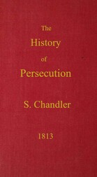The History of Persecution / from the Patriarchal Age, to the Reign of George II